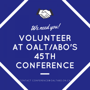 We need you! Volunteer at OALT/ABO's 45th conference - contact conference@oaltabo.on.ca